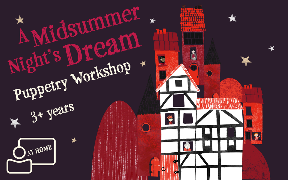 Text: A Midsummer Night's Dream Puppetry Workshop 3+ years with an illustration of the Globe