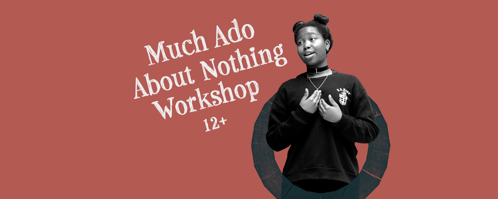 Text: Much Ado About Nothing Workshop Image of a Girl coming out of the roundel