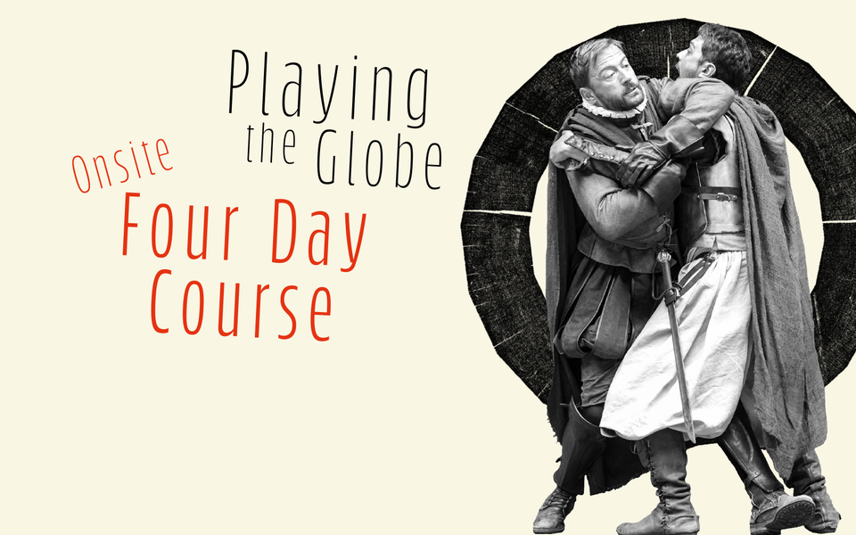 Text: Playing The Globe Onsite Four Day Course, image of two actors fighting